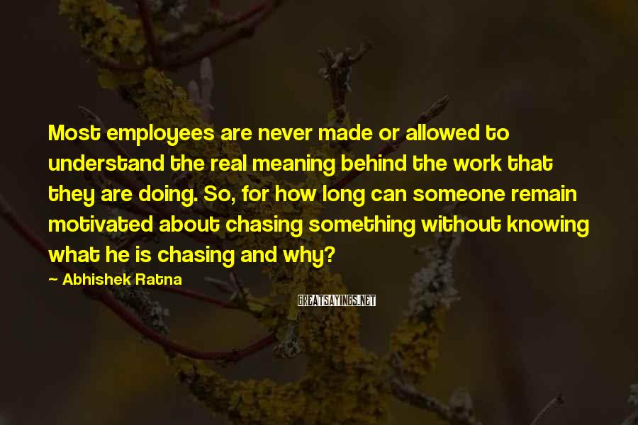 Abhishek Ratna Sayings: Most employees are never made or allowed to understand the real meaning behind the work