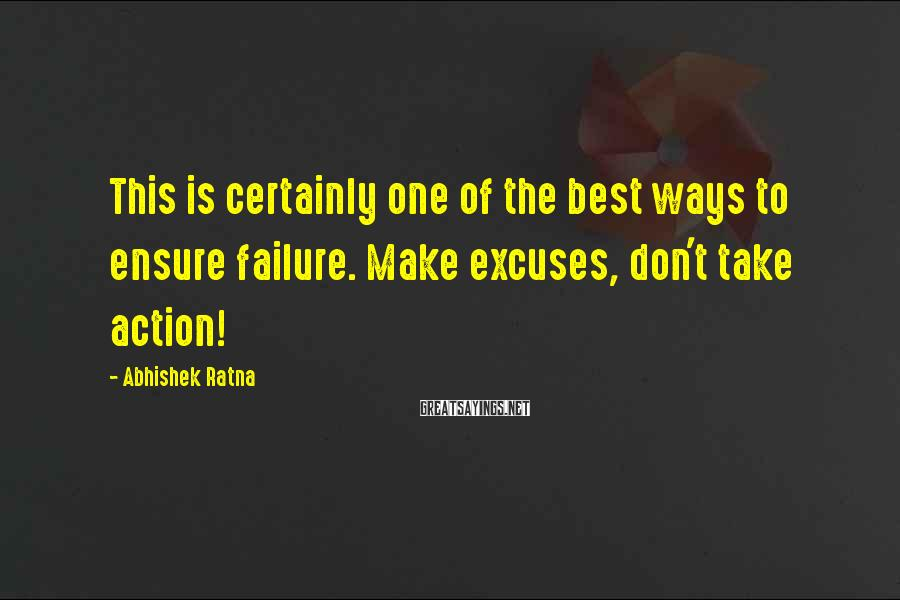 Abhishek Ratna Sayings: This is certainly one of the best ways to ensure failure. Make excuses, don't take