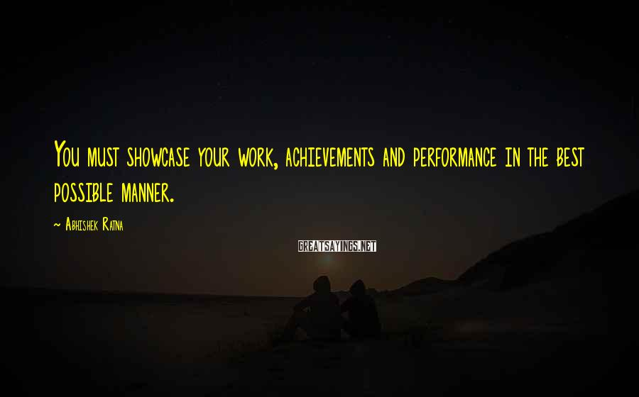 Abhishek Ratna Sayings: You must showcase your work, achievements and performance in the best possible manner.