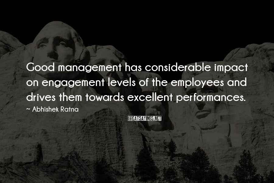 Abhishek Ratna Sayings: Good management has considerable impact on engagement levels of the employees and drives them towards