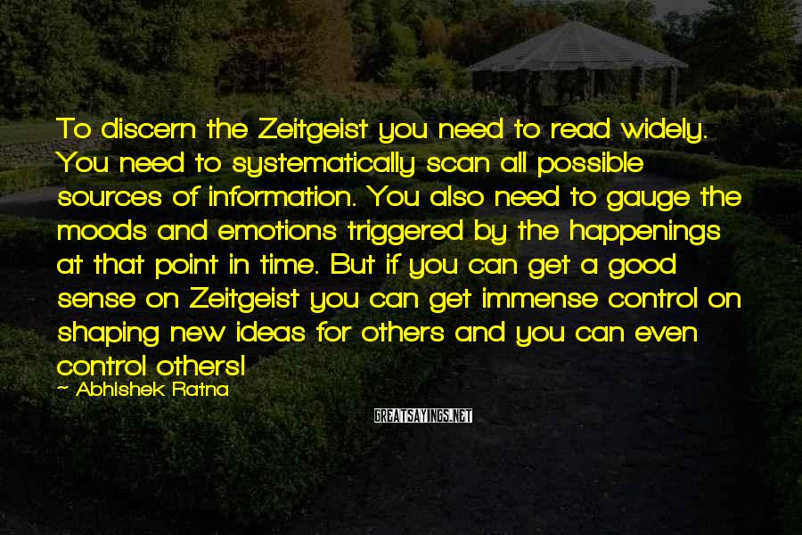 Abhishek Ratna Sayings: To discern the Zeitgeist you need to read widely. You need to systematically scan all