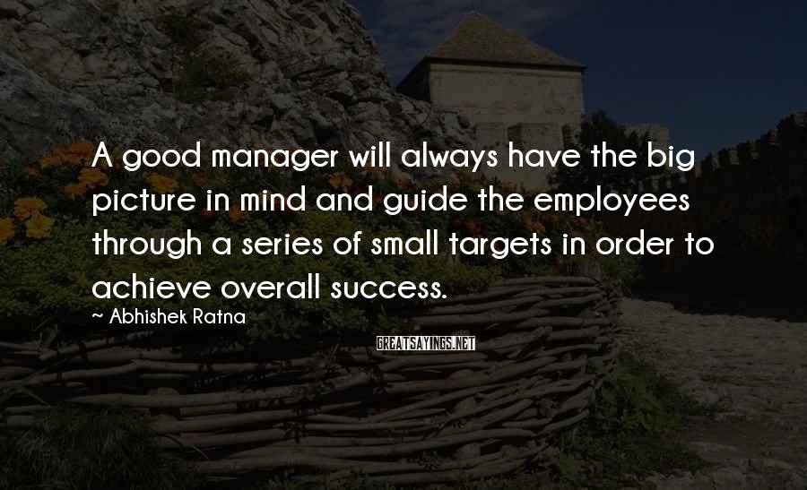 Abhishek Ratna Sayings: A good manager will always have the big picture in mind and guide the employees
