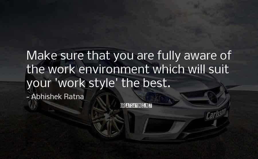 Abhishek Ratna Sayings: Make sure that you are fully aware of the work environment which will suit your
