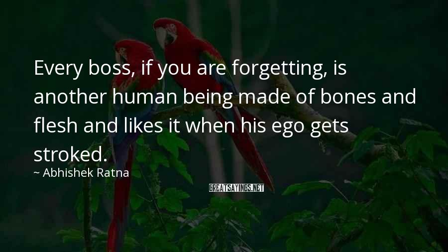 Abhishek Ratna Sayings: Every boss, if you are forgetting, is another human being made of bones and flesh