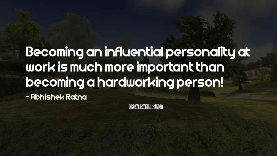 Abhishek Ratna Sayings: Becoming an influential personality at work is much more important than becoming a hardworking person!