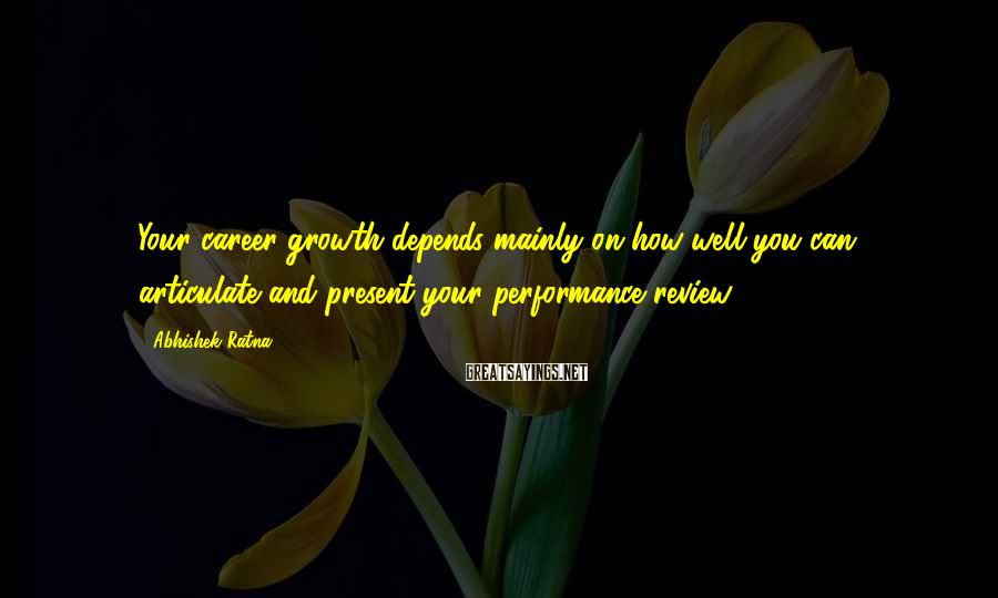 Abhishek Ratna Sayings: Your career growth depends mainly on how well you can articulate and present your performance