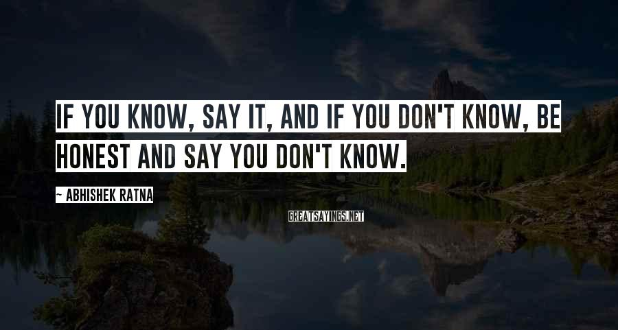 Abhishek Ratna Sayings: If you know, say it, and if you don't know, be honest and say you