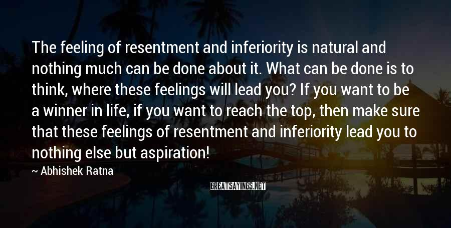 Abhishek Ratna Sayings: The feeling of resentment and inferiority is natural and nothing much can be done about