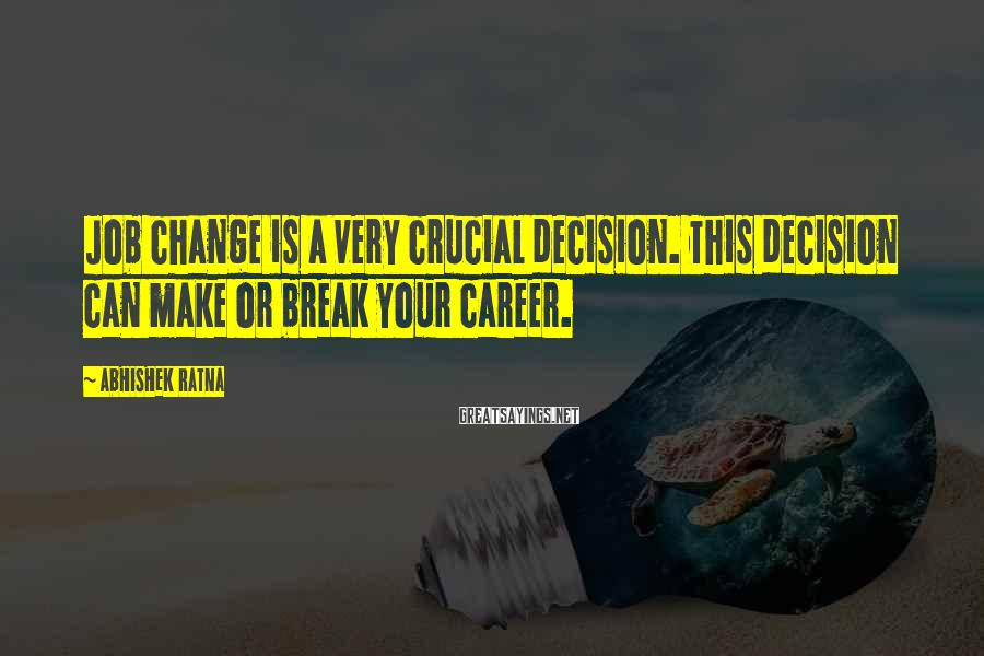Abhishek Ratna Sayings: Job change is a very crucial decision. This decision can make or break your career.