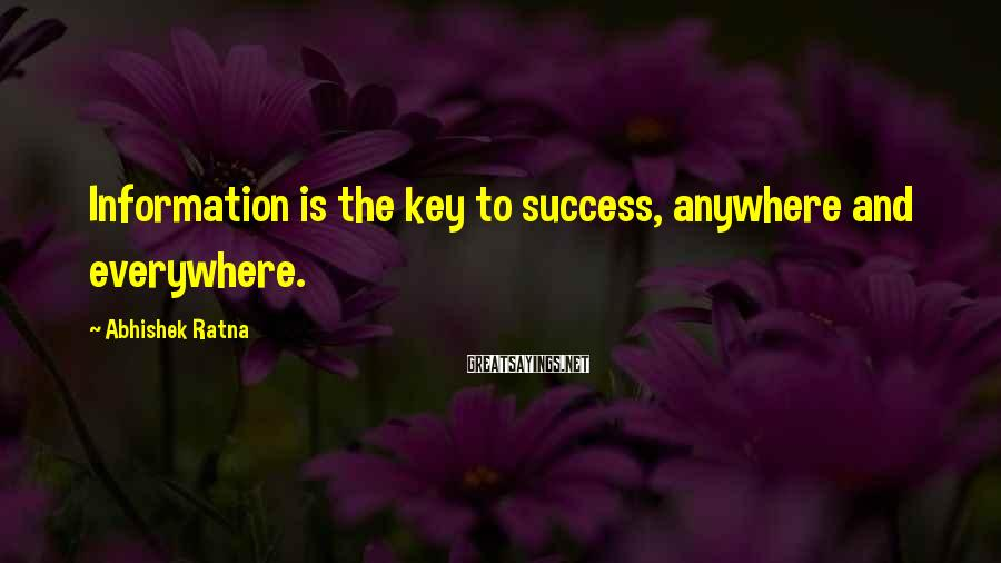 Abhishek Ratna Sayings: Information is the key to success, anywhere and everywhere.