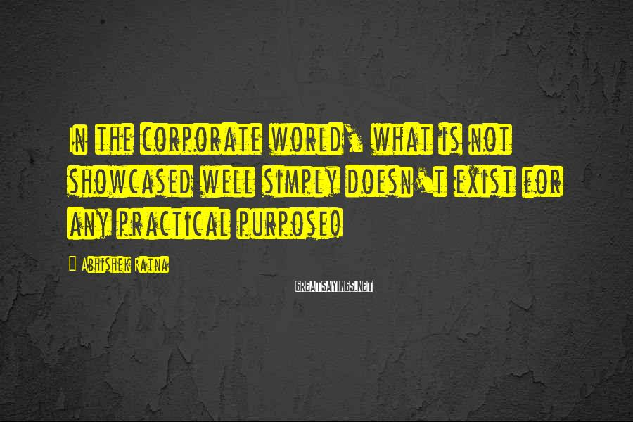 Abhishek Ratna Sayings: In the corporate world, what is not showcased well simply doesn't exist for any practical