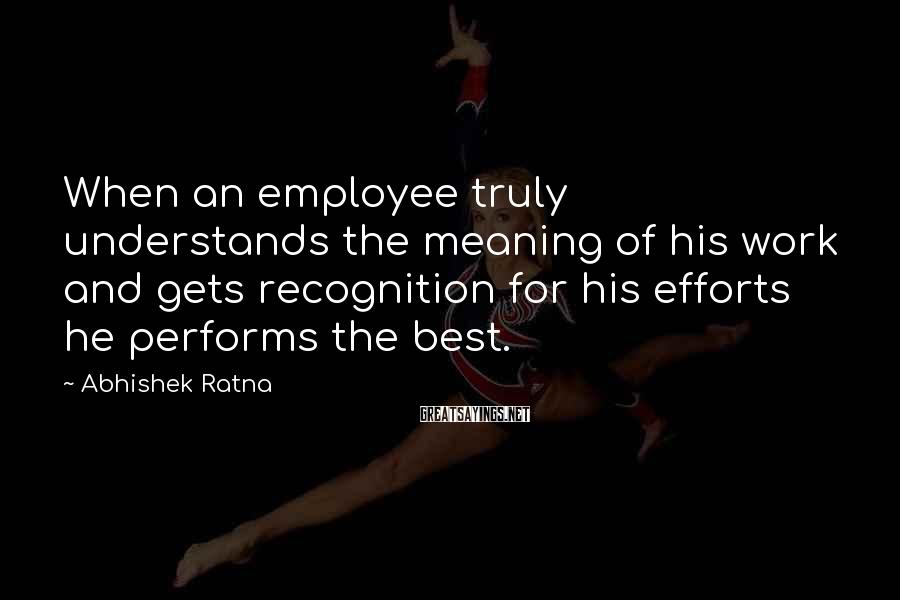 Abhishek Ratna Sayings: When an employee truly understands the meaning of his work and gets recognition for his