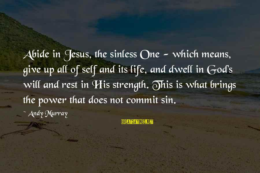 Abide In Jesus Sayings By Andy Murray: Abide in Jesus, the sinless One - which means, give up all of self and