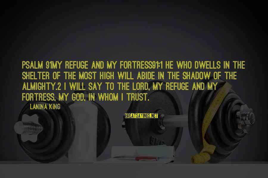 Abide In Jesus Sayings By LaNina King: Psalm 91My Refuge and My Fortress91:1 He who dwells in the shelter of the Most