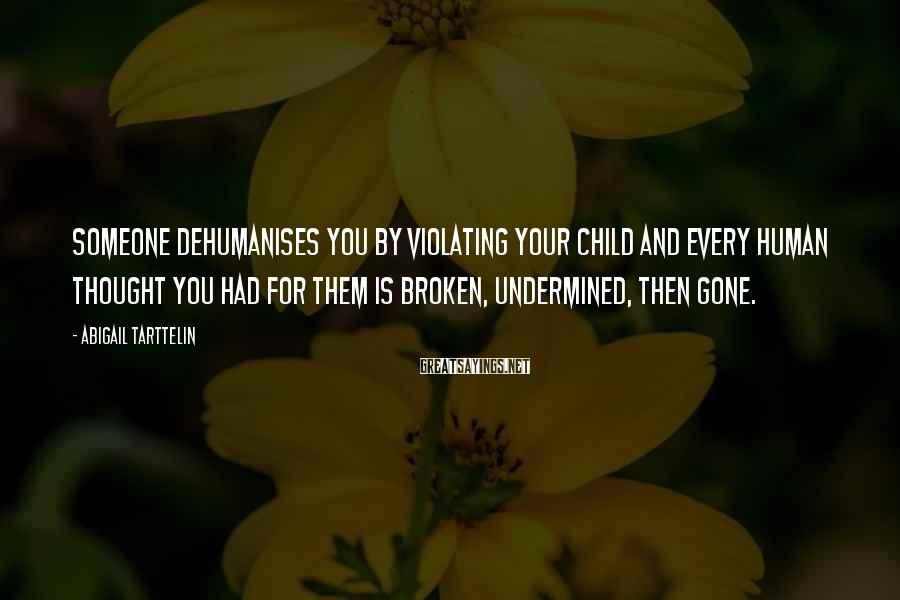 Abigail Tarttelin Sayings: Someone dehumanises you by violating your child and every human thought you had for them