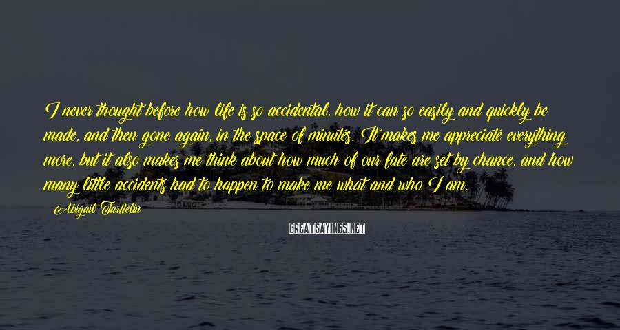 Abigail Tarttelin Sayings: I never thought before how life is so accidental, how it can so easily and
