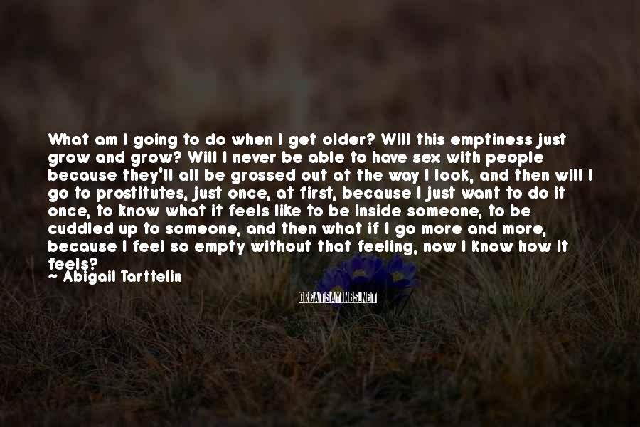 Abigail Tarttelin Sayings: What am I going to do when I get older? Will this emptiness just grow