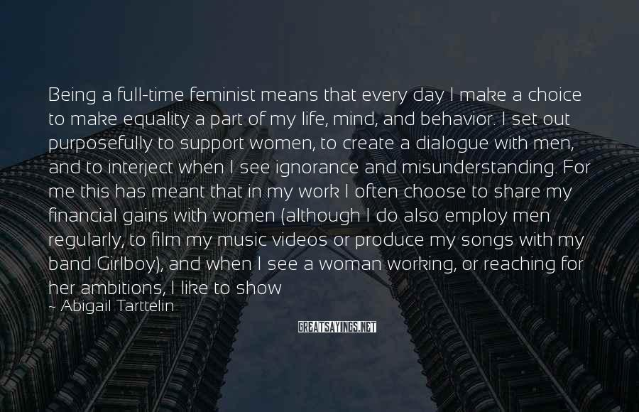 Abigail Tarttelin Sayings: Being a full-time feminist means that every day I make a choice to make equality