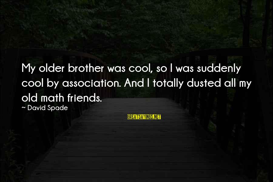 Abimelech Sayings By David Spade: My older brother was cool, so I was suddenly cool by association. And I totally