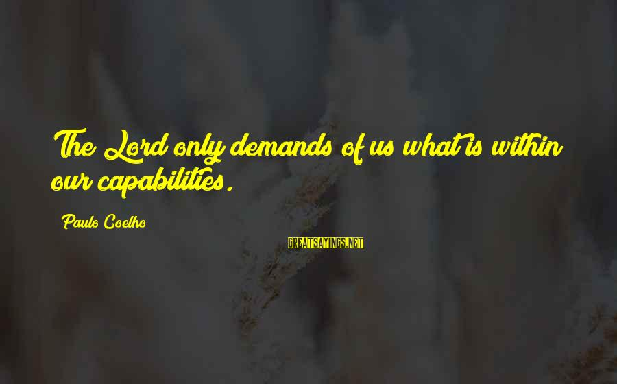 Abimelech Sayings By Paulo Coelho: The Lord only demands of us what is within our capabilities.