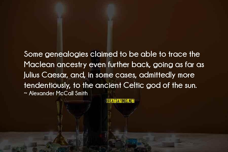 Able God Sayings By Alexander McCall Smith: Some genealogies claimed to be able to trace the Maclean ancestry even further back, going