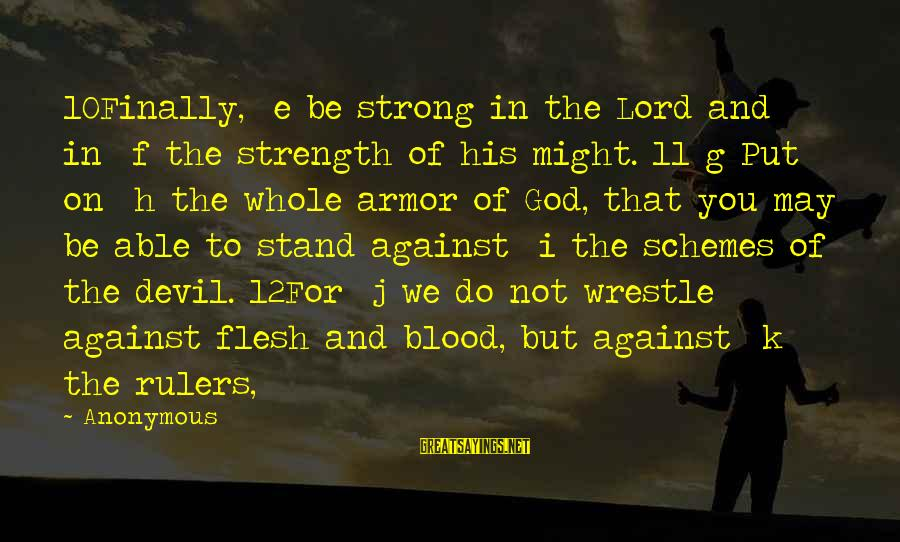 Able God Sayings By Anonymous: 10Finally, e be strong in the Lord and in f the strength of his might.