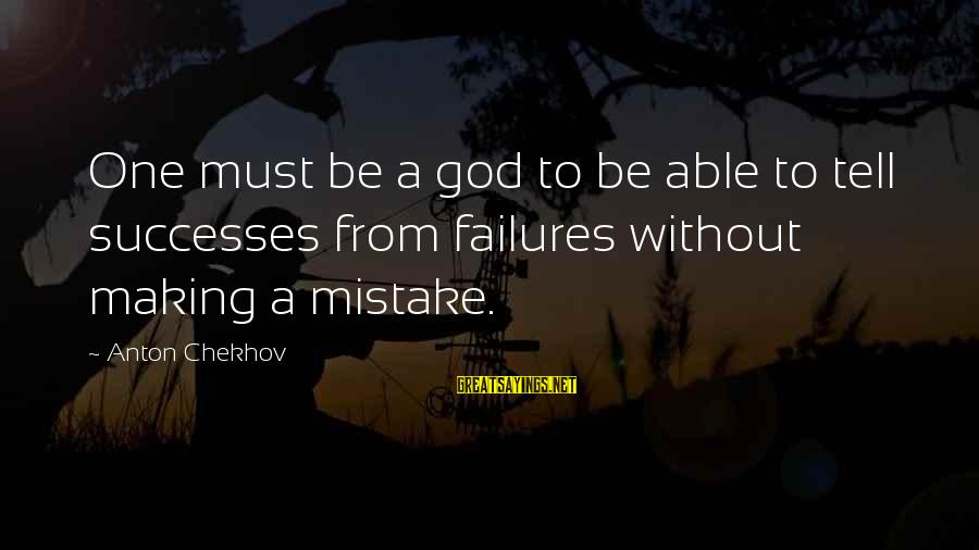 Able God Sayings By Anton Chekhov: One must be a god to be able to tell successes from failures without making
