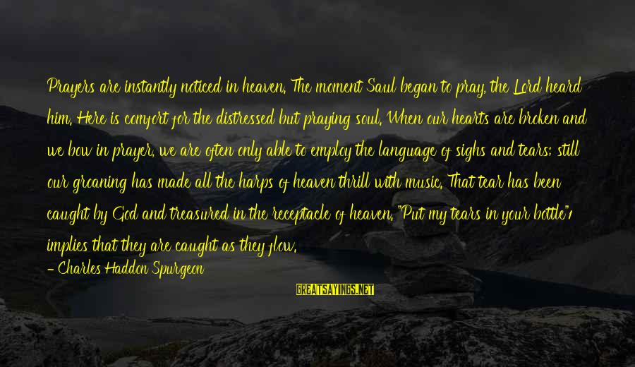Able God Sayings By Charles Haddon Spurgeon: Prayers are instantly noticed in heaven. The moment Saul began to pray, the Lord heard