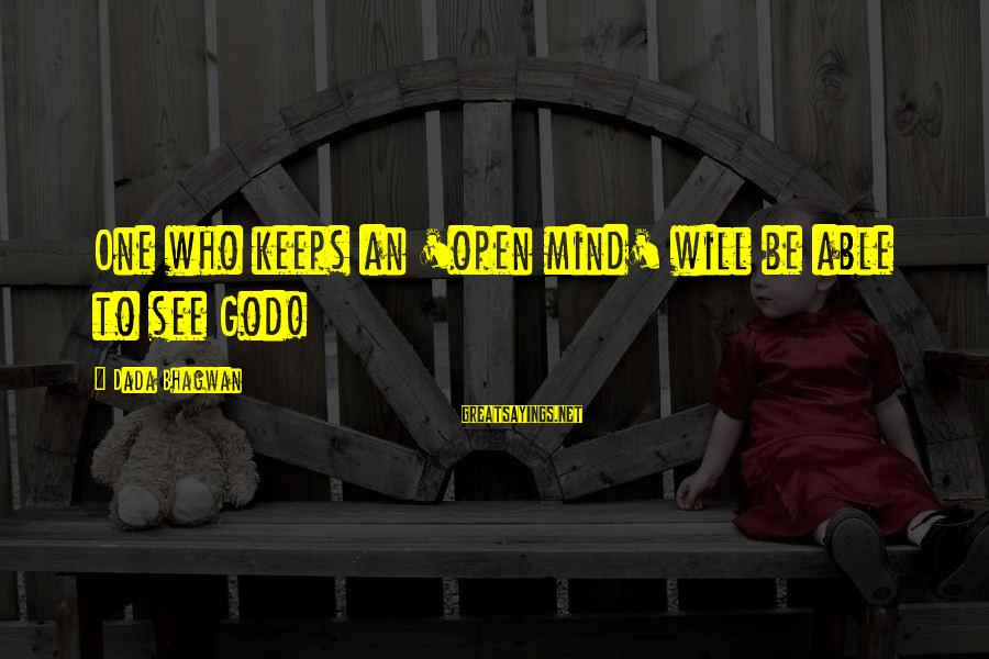Able God Sayings By Dada Bhagwan: One who keeps an 'open mind' will be able to see God!