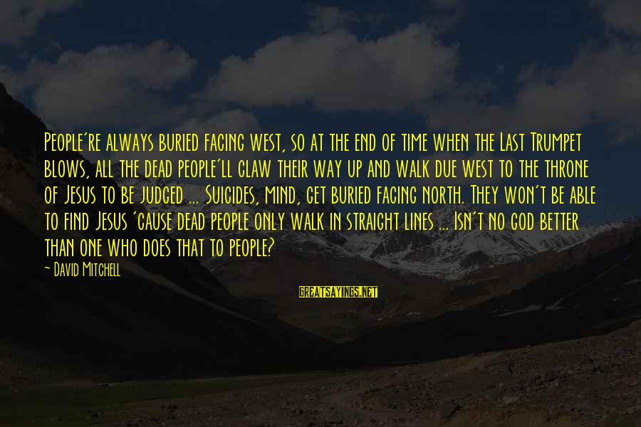Able God Sayings By David Mitchell: People're always buried facing west, so at the end of time when the Last Trumpet