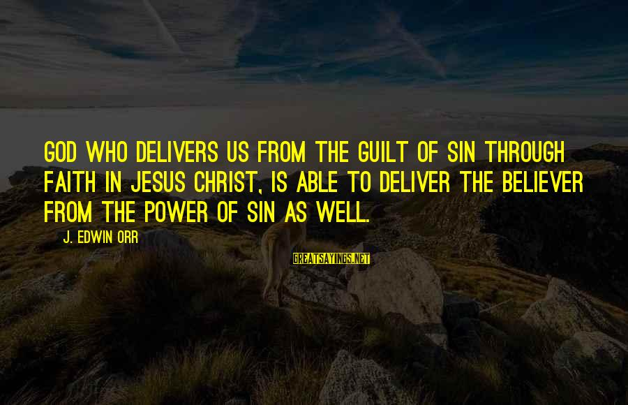 Able God Sayings By J. Edwin Orr: God Who delivers us from the guilt of sin through faith in Jesus Christ, is