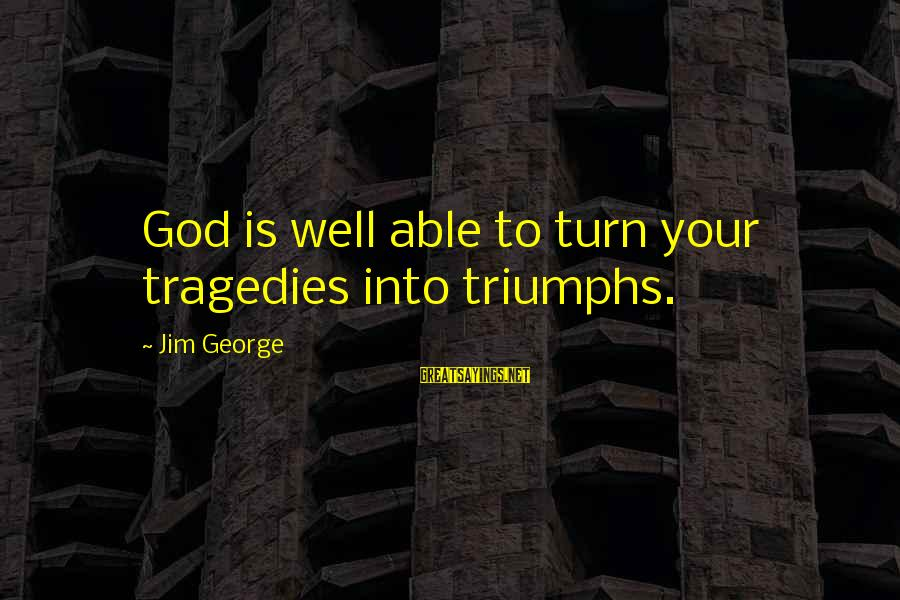 Able God Sayings By Jim George: God is well able to turn your tragedies into triumphs.