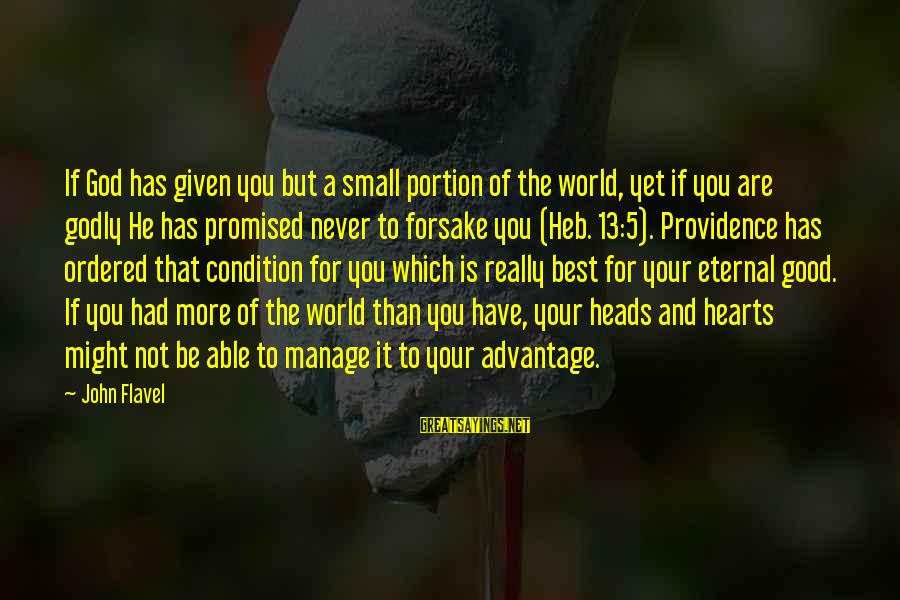 Able God Sayings By John Flavel: If God has given you but a small portion of the world, yet if you