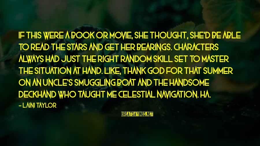 Able God Sayings By Laini Taylor: If this were a book or movie, she thought, she'd be able to read the