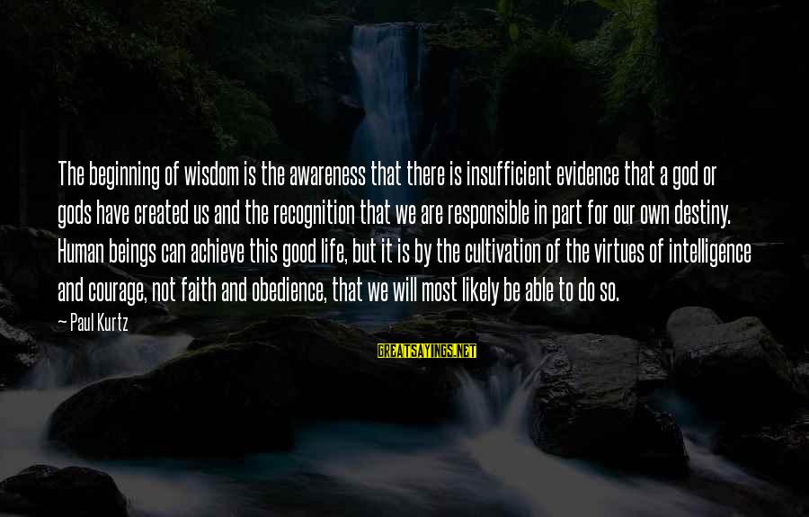 Able God Sayings By Paul Kurtz: The beginning of wisdom is the awareness that there is insufficient evidence that a god