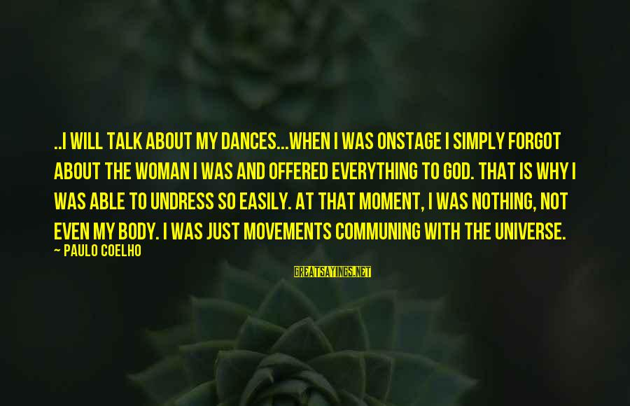 Able God Sayings By Paulo Coelho: ..I will talk about my dances...when I was onstage I simply forgot about the woman