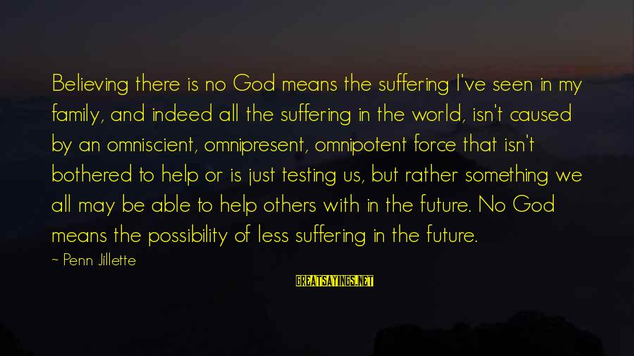 Able God Sayings By Penn Jillette: Believing there is no God means the suffering I've seen in my family, and indeed