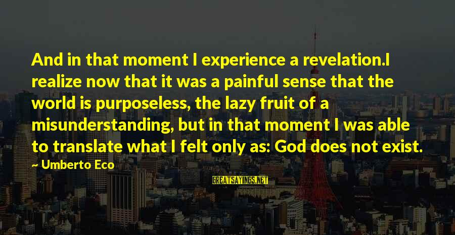 Able God Sayings By Umberto Eco: And in that moment I experience a revelation.I realize now that it was a painful