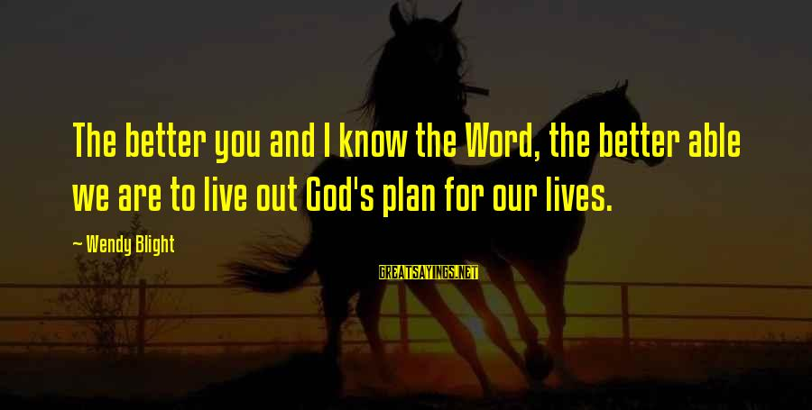 Able God Sayings By Wendy Blight: The better you and I know the Word, the better able we are to live