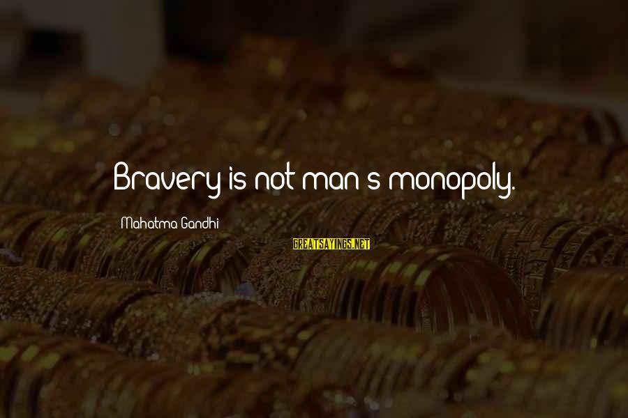 Abolishing Capital Punishment Sayings By Mahatma Gandhi: Bravery is not man's monopoly.