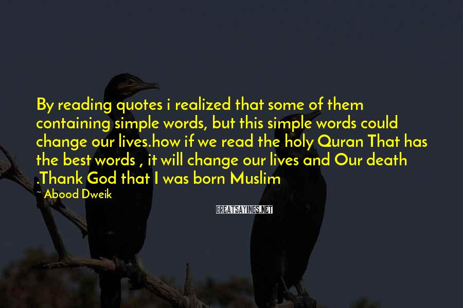 Abood Dweik Sayings: By reading quotes i realized that some of them containing simple words, but this simple