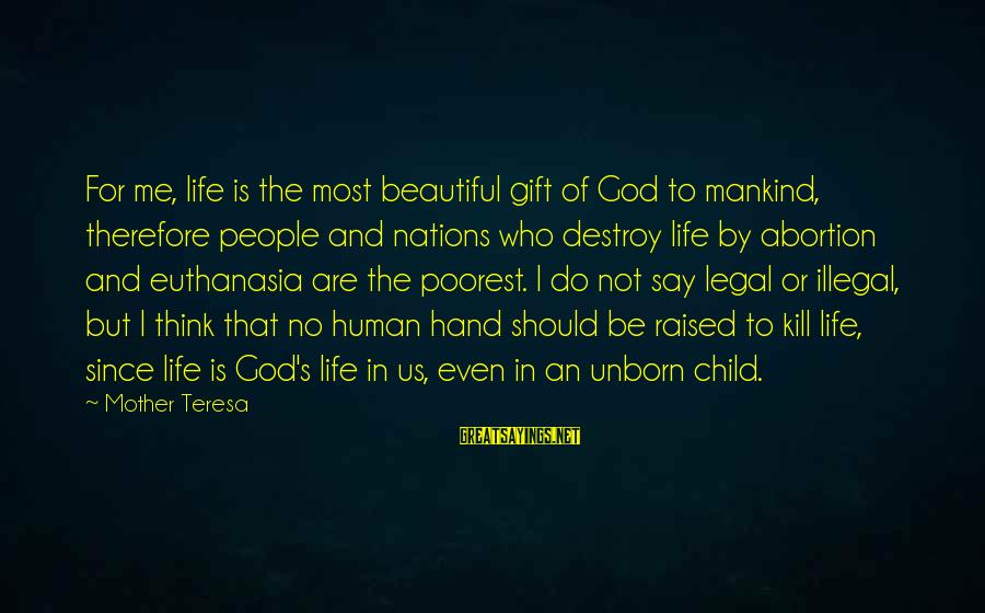 Abortion Should Be Illegal Sayings By Mother Teresa: For me, life is the most beautiful gift of God to mankind, therefore people and