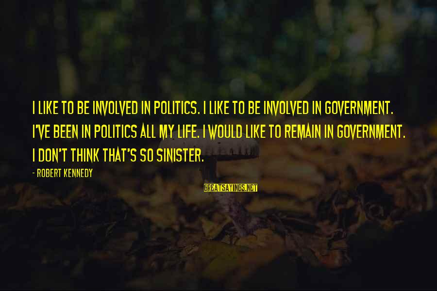 Abortion Should Be Illegal Sayings By Robert Kennedy: I like to be involved in politics. I like to be involved in government. I've