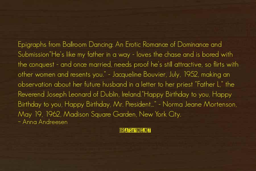 """About Father's Birthday Sayings By Anna Andreesen: Epigraphs from Ballroom Dancing: An Erotic Romance of Dominance and Submission""""He's like my father in"""