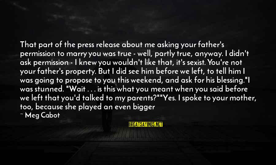 About Father's Birthday Sayings By Meg Cabot: That part of the press release about me asking your father's permission to marry you
