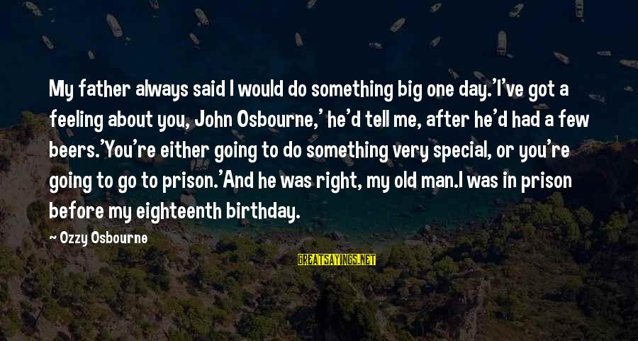 About Father's Birthday Sayings By Ozzy Osbourne: My father always said I would do something big one day.'I've got a feeling about