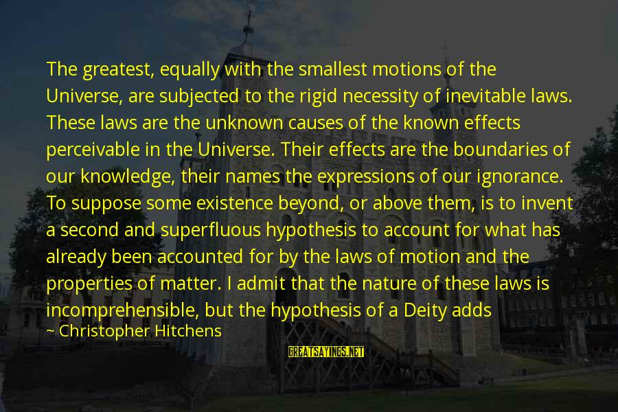 Above The Ignorance Sayings By Christopher Hitchens: The greatest, equally with the smallest motions of the Universe, are subjected to the rigid