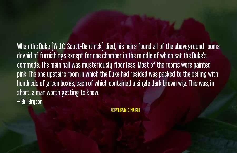 Aboveground Sayings By Bill Bryson: When the Duke [W.J.C. Scott-Bentinck] died, his heirs found all of the aboveground rooms devoid