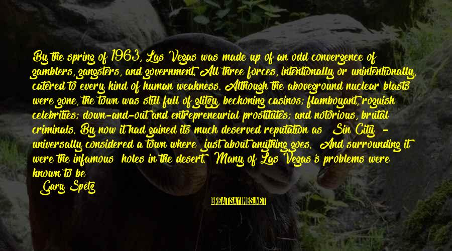 Aboveground Sayings By Gary Spetz: By the spring of 1963, Las Vegas was made up of an odd convergence of