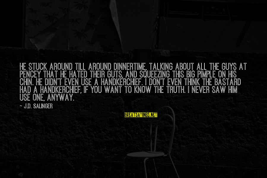 Aboveground Sayings By J.D. Salinger: He stuck around till around dinnertime, talking about all the guys at Pencey that he